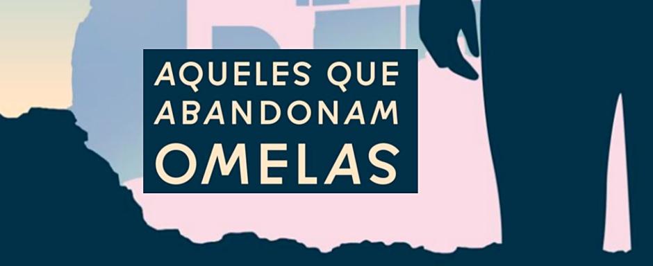 Aqueles que abandonam Omelas, de Ursula K. Leguin.